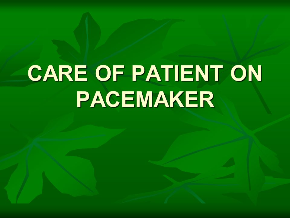 CARE OF PATIENT ON PACEMAKER
