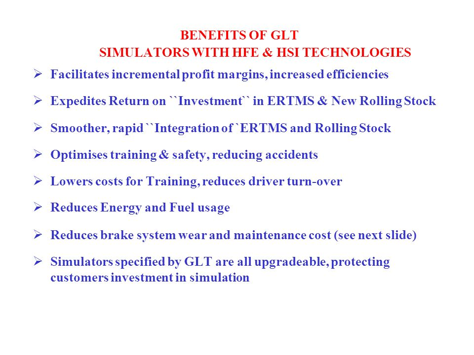 BENEFITS OF GLT SIMULATORS WITH HFE & HSI TECHNOLOGIES Facilitates incremental profit margins, increased efficiencies Expedites Return on ``Investment