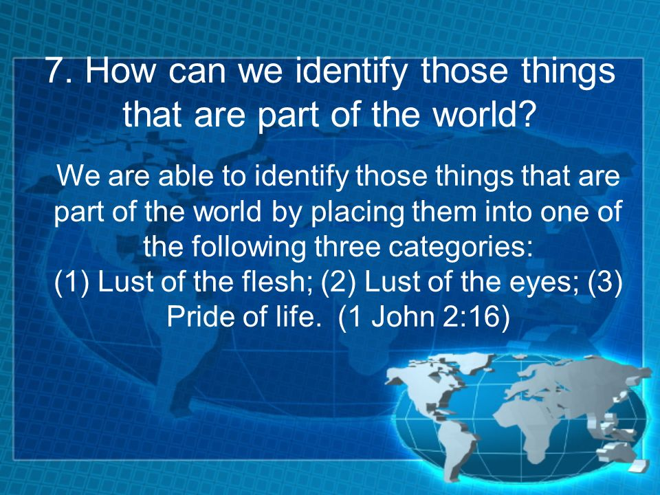 7. How can we identify those things that are part of the world? We are able to identify those things that are part of the world by placing them into o