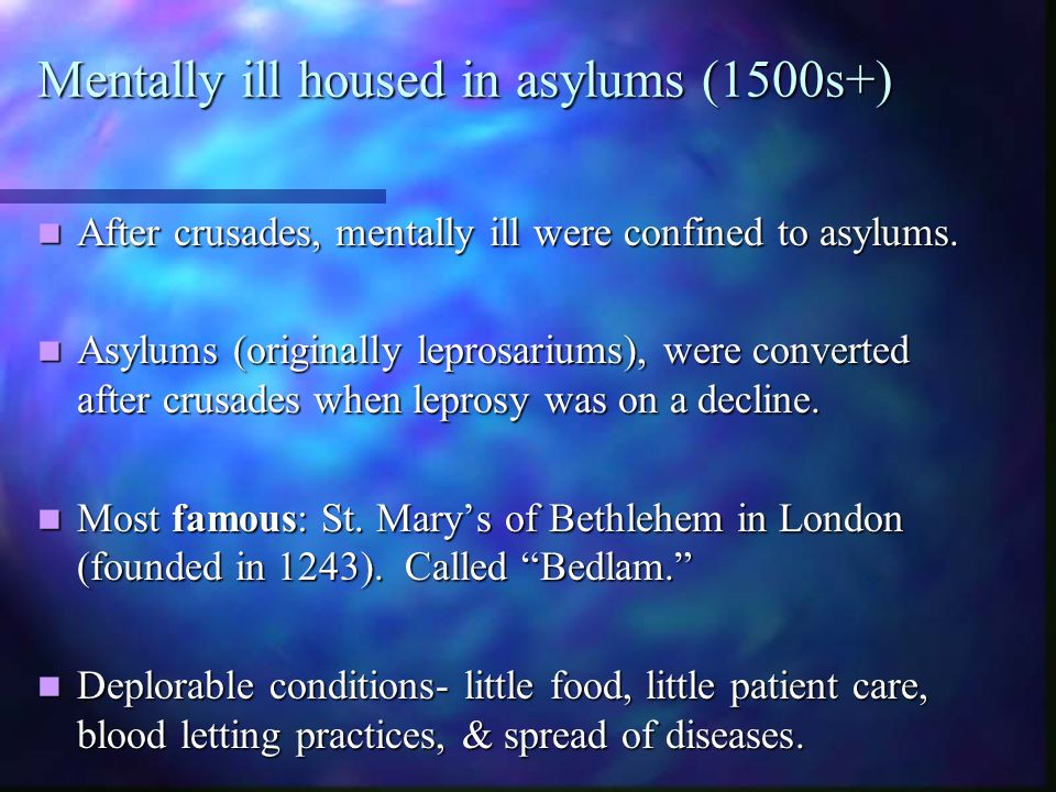 Mentally ill housed in asylums (1500s+) After crusades, mentally ill were confined to asylums. After crusades, mentally ill were confined to asylums.