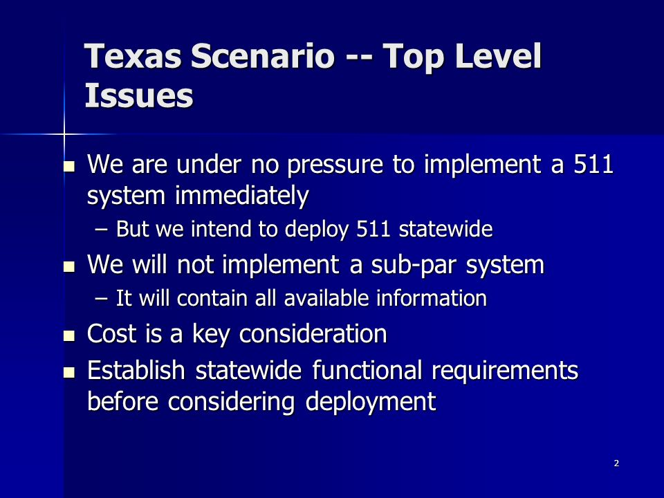 2 Texas Scenario -- Top Level Issues We are under no pressure to implement a 511 system immediately We are under no pressure to implement a 511 system