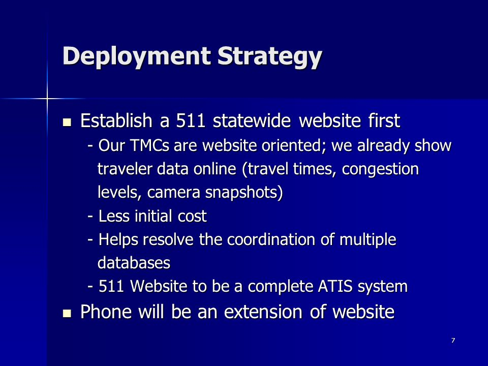 7 Deployment Strategy Establish a 511 statewide website first Establish a 511 statewide website first - Our TMCs are website oriented; we already show