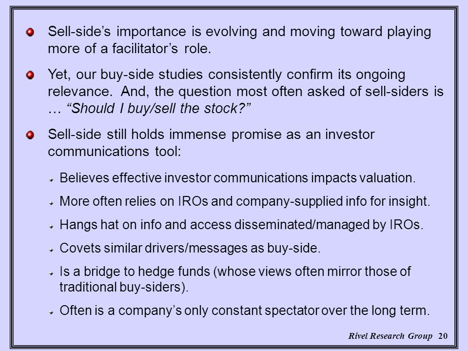 Rivel Research Group 20 Believes effective investor communications impacts valuation.
