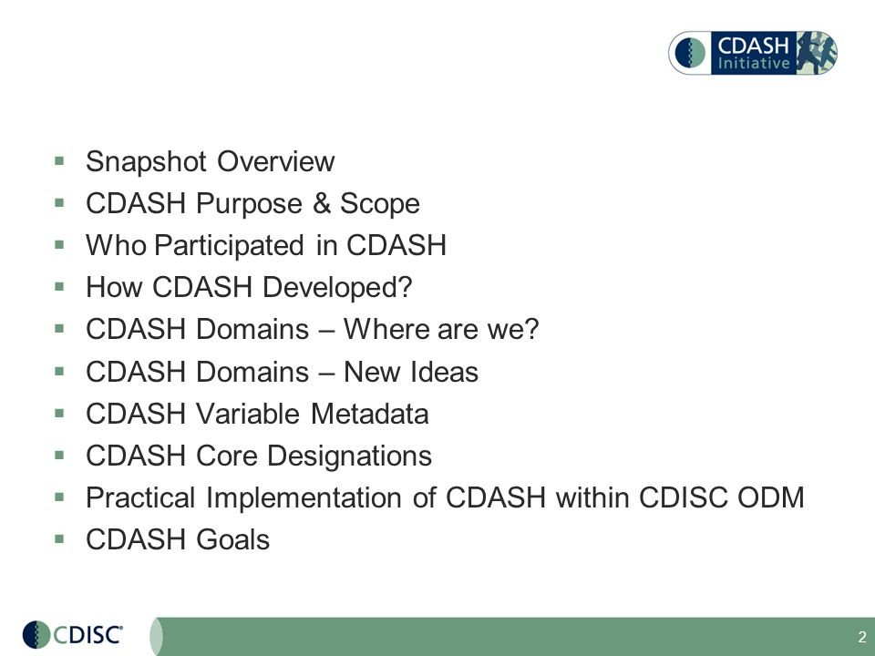 2 Snapshot Overview CDASH Purpose & Scope Who Participated in CDASH How CDASH Developed? CDASH Domains – Where are we? CDASH Domains – New Ideas CDASH