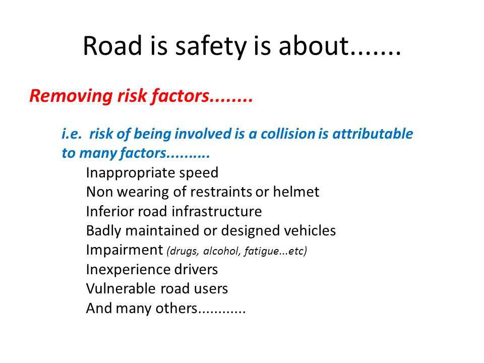 Road is safety is about Removing risk factors