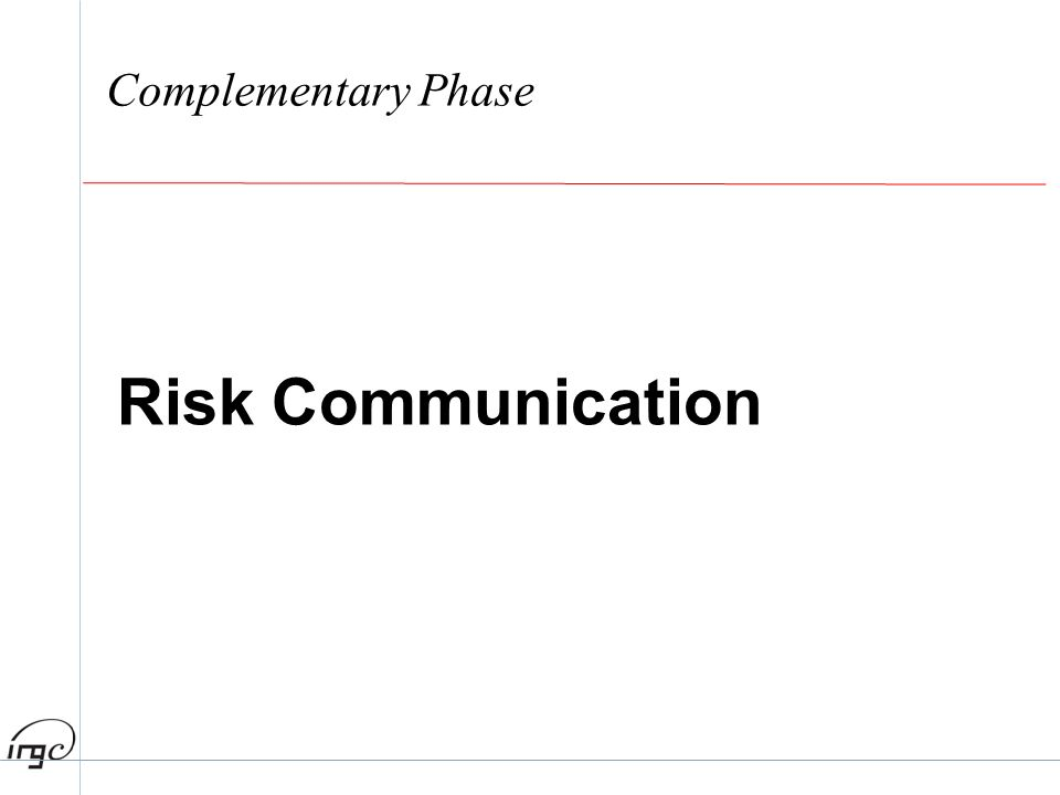 Complementary Phase Risk Communication