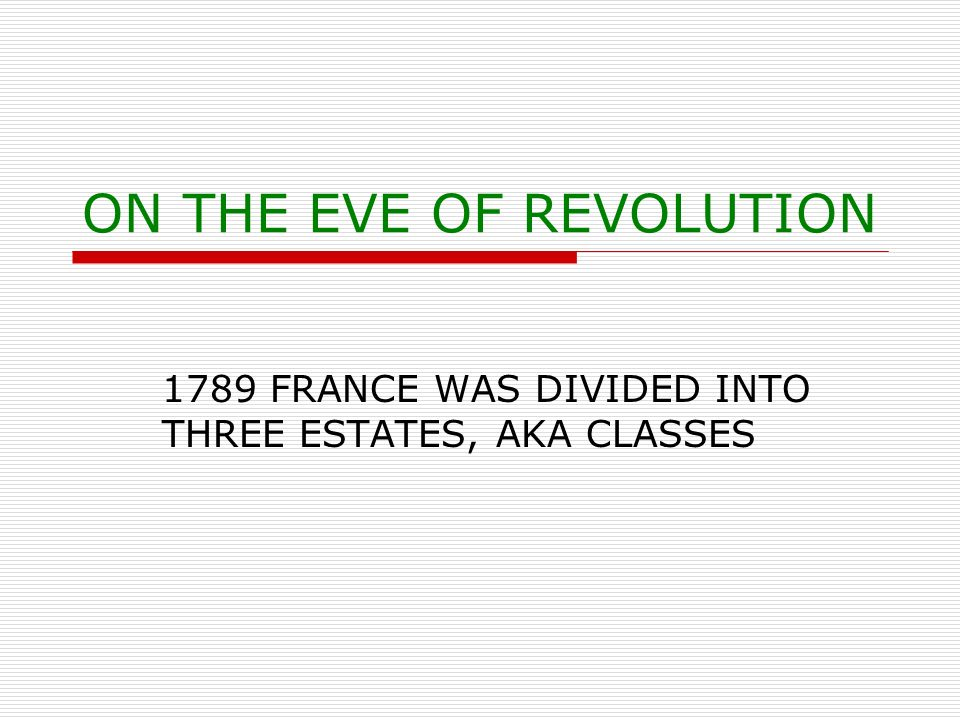 ON THE EVE OF REVOLUTION 1789 FRANCE WAS DIVIDED INTO THREE ESTATES, AKA CLASSES