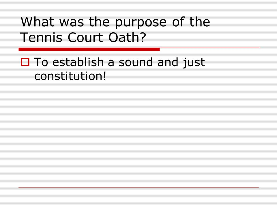 What was the purpose of the Tennis Court Oath To establish a sound and just constitution!