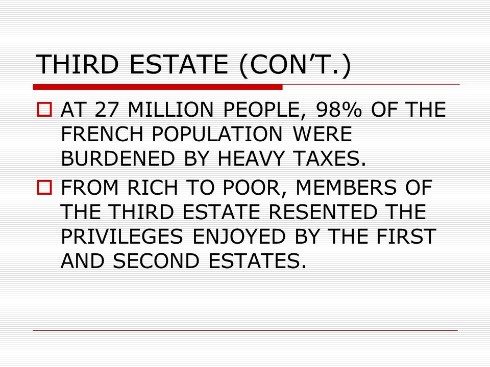 THIRD ESTATE (CONT.) AT 27 MILLION PEOPLE, 98% OF THE FRENCH POPULATION WERE BURDENED BY HEAVY TAXES.