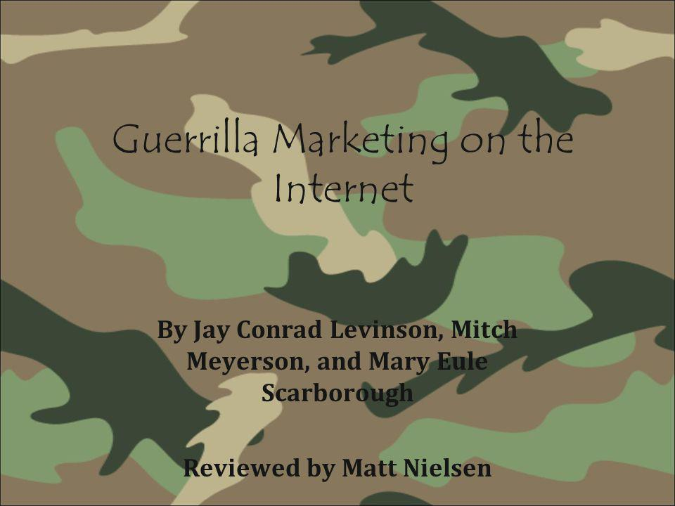 Guerrilla Marketing on the Internet By Jay Conrad Levinson, Mitch Meyerson, and Mary Eule Scarborough Reviewed by Matt Nielsen