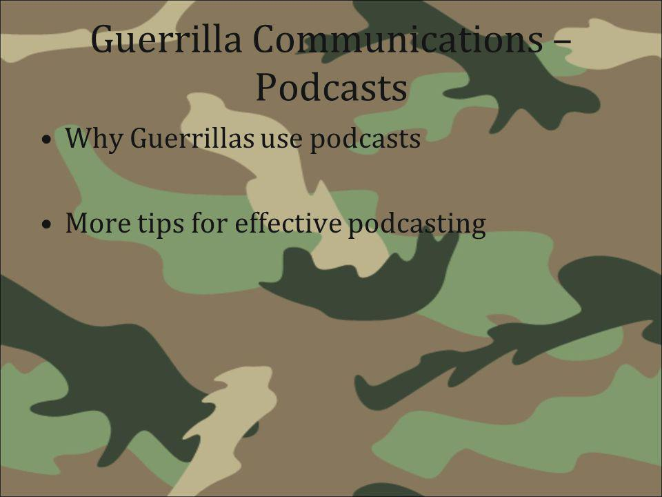 Guerrilla Communications – Podcasts Why Guerrillas use podcasts More tips for effective podcasting