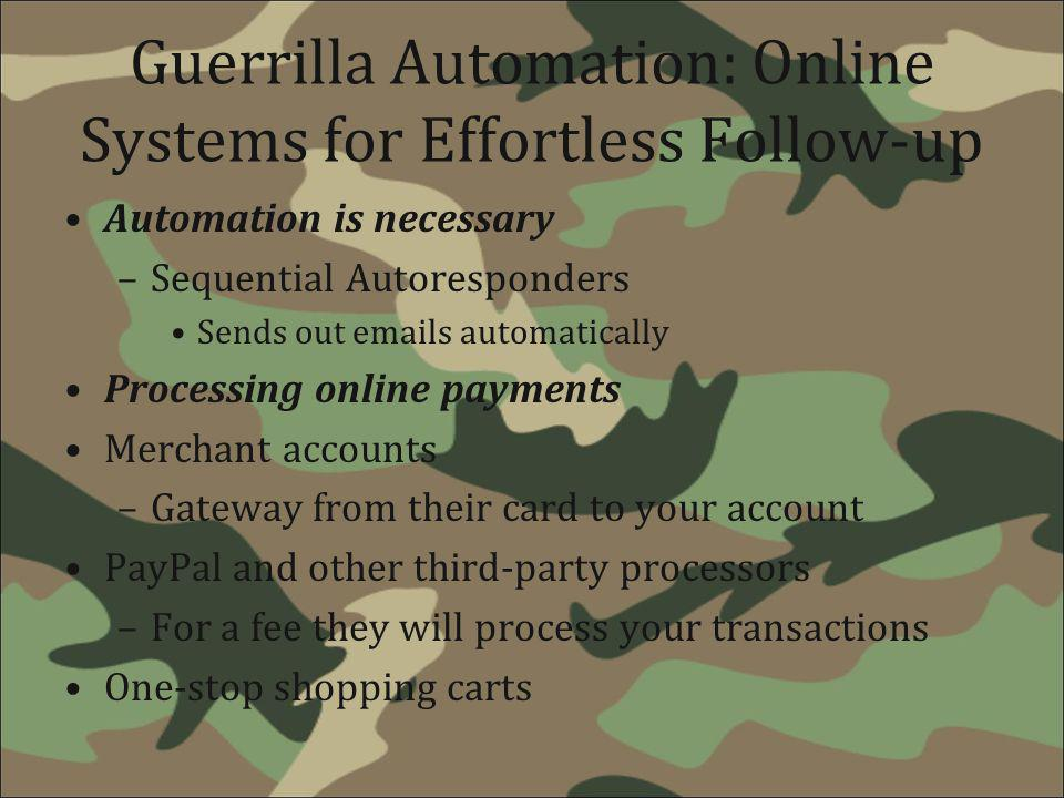 Guerrilla Automation: Online Systems for Effortless Follow-up Automation is necessary –Sequential Autoresponders Sends out emails automatically Proces