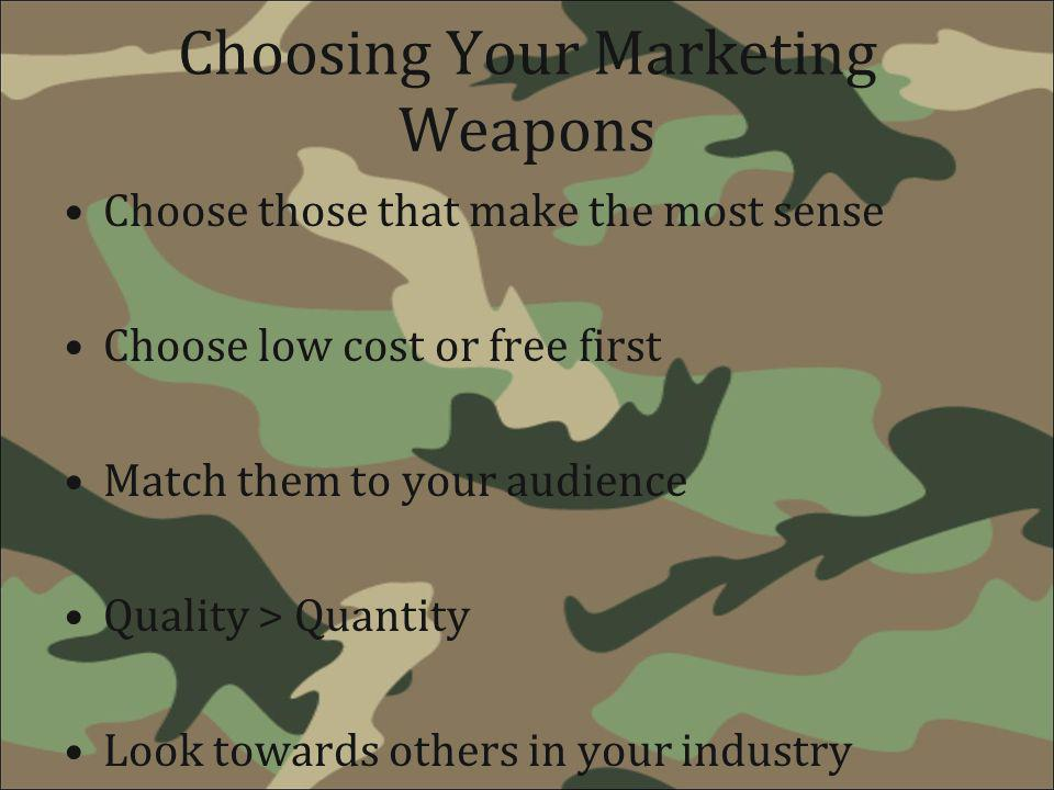 Choosing Your Marketing Weapons Choose those that make the most sense Choose low cost or free first Match them to your audience Quality > Quantity Loo