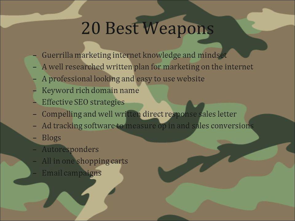 20 Best Weapons –Guerrilla marketing internet knowledge and mindset –A well researched written plan for marketing on the internet –A professional look