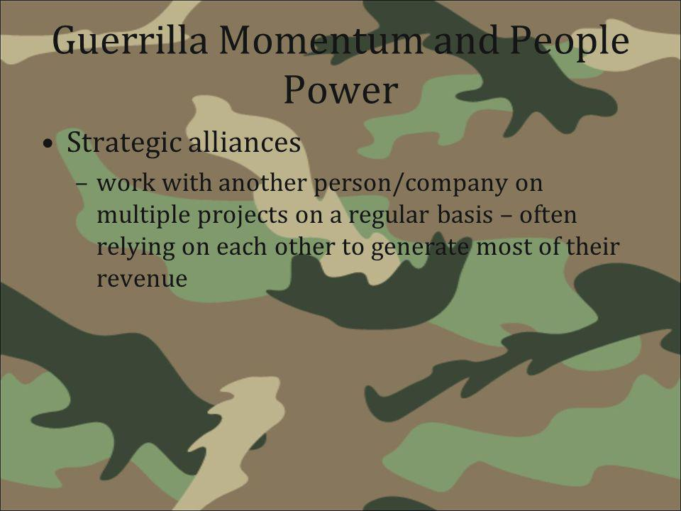 Guerrilla Momentum and People Power Strategic alliances –work with another person/company on multiple projects on a regular basis – often relying on e