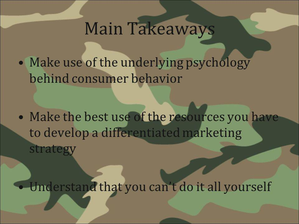 Main Takeaways Make use of the underlying psychology behind consumer behavior Make the best use of the resources you have to develop a differentiated