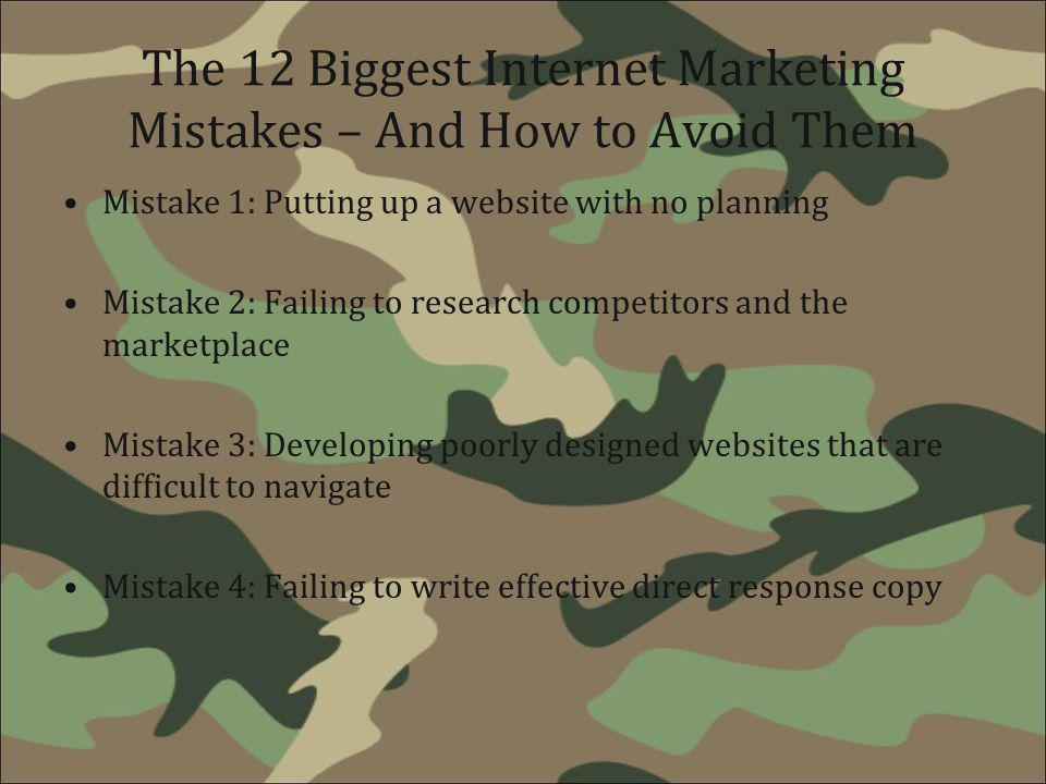 The 12 Biggest Internet Marketing Mistakes – And How to Avoid Them Mistake 1: Putting up a website with no planning Mistake 2: Failing to research com