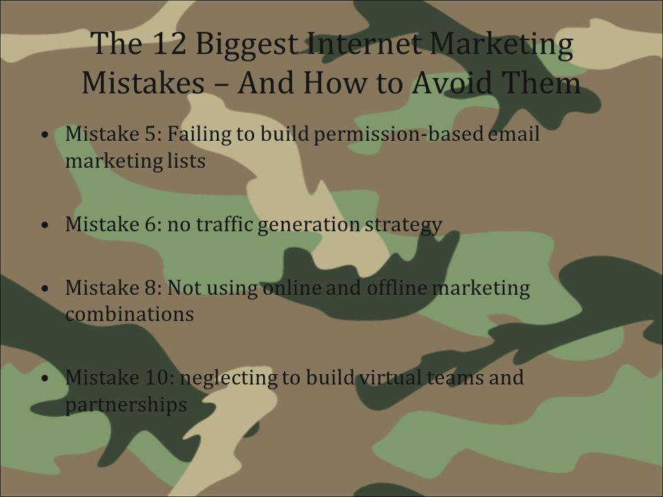 The 12 Biggest Internet Marketing Mistakes – And How to Avoid Them Mistake 5: Failing to build permission-based email marketing lists Mistake 6: no tr
