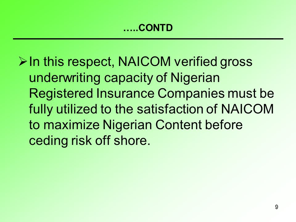 9 …..CONTD In this respect, NAICOM verified gross underwriting capacity of Nigerian Registered Insurance Companies must be fully utilized to the satis