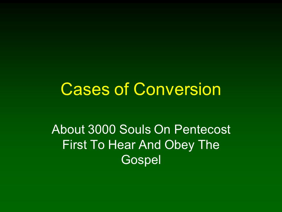 Cases of Conversion About 3000 Souls On Pentecost First To Hear And Obey The Gospel