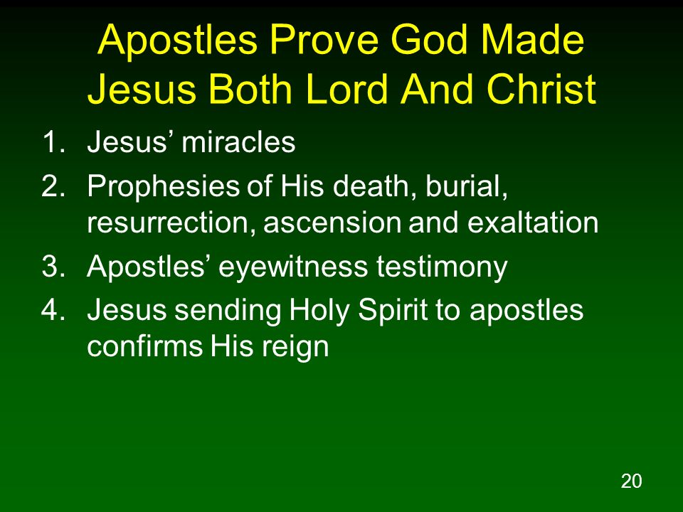 20 Apostles Prove God Made Jesus Both Lord And Christ 1.Jesus miracles 2.Prophesies of His death, burial, resurrection, ascension and exaltation 3.Apo