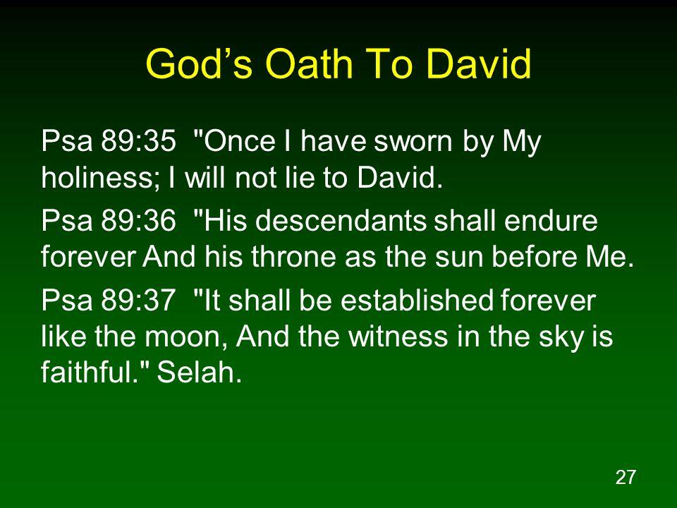 27 Gods Oath To David Psa 89:35