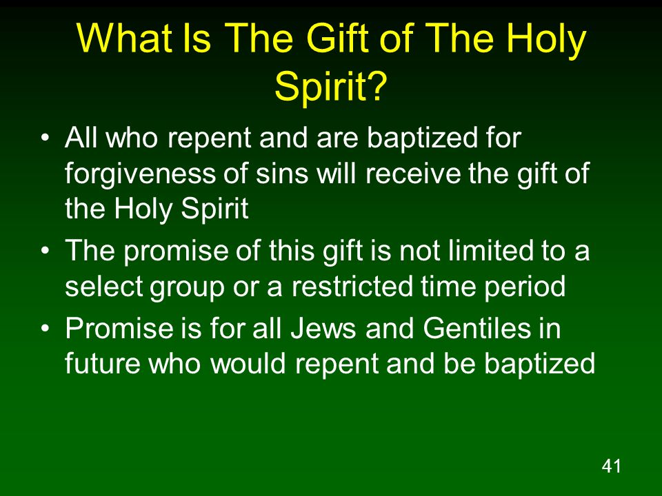 41 What Is The Gift of The Holy Spirit? All who repent and are baptized for forgiveness of sins will receive the gift of the Holy Spirit The promise o