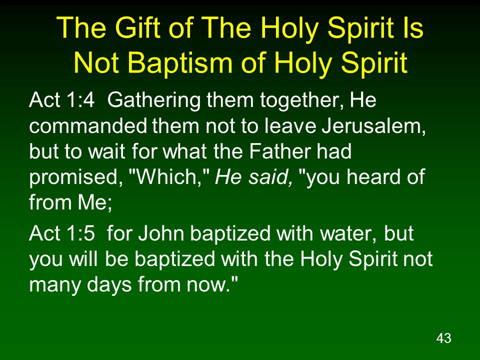 43 The Gift of The Holy Spirit Is Not Baptism of Holy Spirit Act 1:4 Gathering them together, He commanded them not to leave Jerusalem, but to wait fo