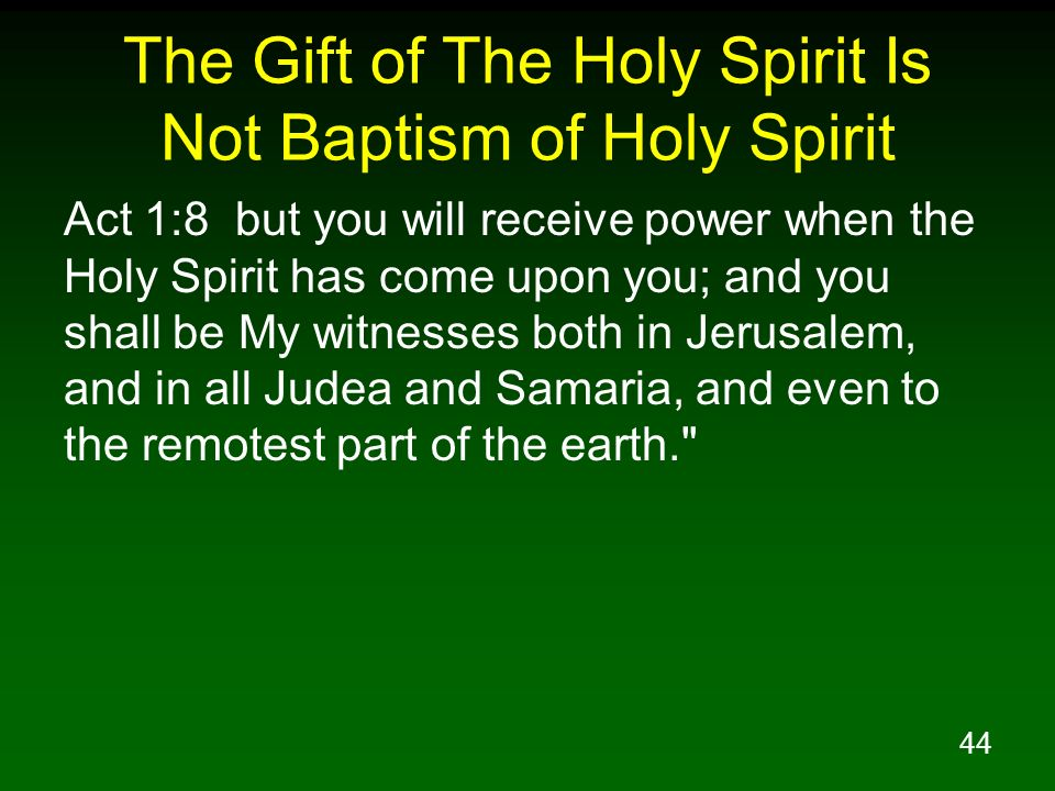 44 The Gift of The Holy Spirit Is Not Baptism of Holy Spirit Act 1:8 but you will receive power when the Holy Spirit has come upon you; and you shall