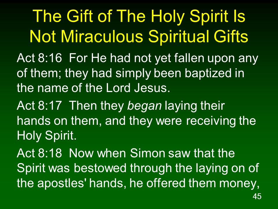 45 The Gift of The Holy Spirit Is Not Miraculous Spiritual Gifts Act 8:16 For He had not yet fallen upon any of them; they had simply been baptized in