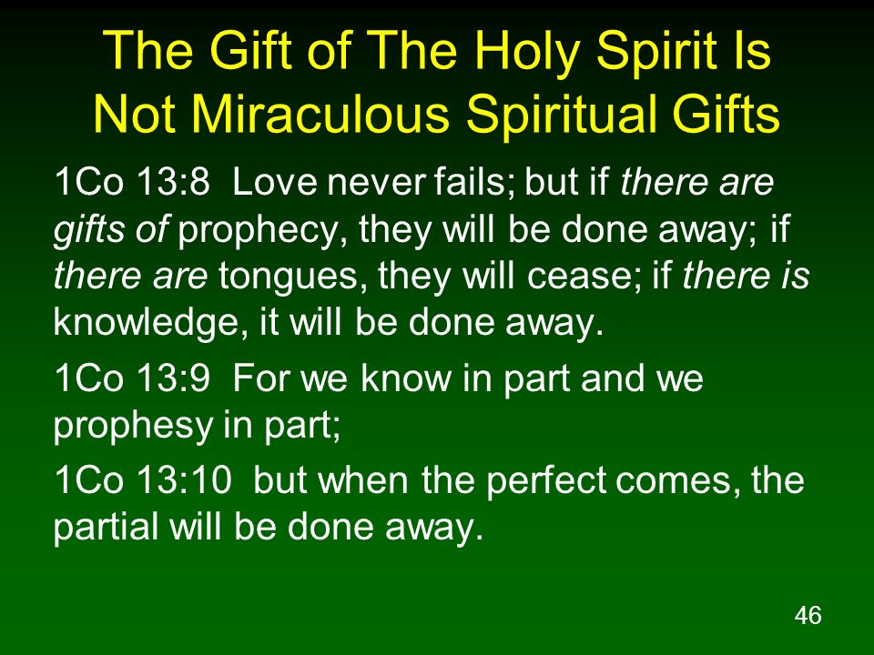 46 The Gift of The Holy Spirit Is Not Miraculous Spiritual Gifts 1Co 13:8 Love never fails; but if there are gifts of prophecy, they will be done away