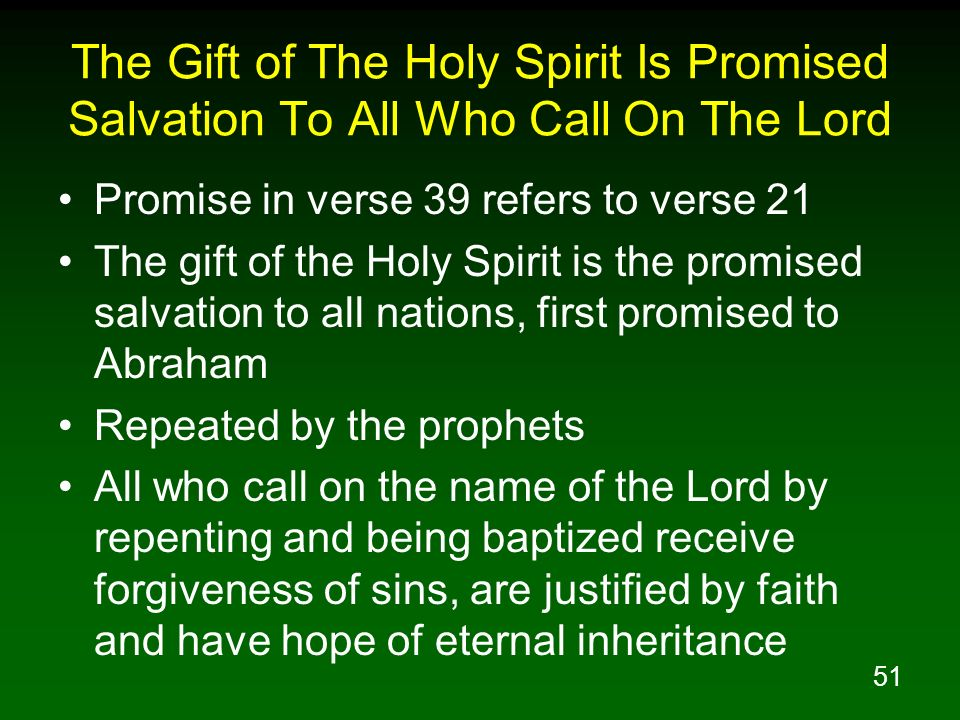 51 The Gift of The Holy Spirit Is Promised Salvation To All Who Call On The Lord Promise in verse 39 refers to verse 21 The gift of the Holy Spirit is