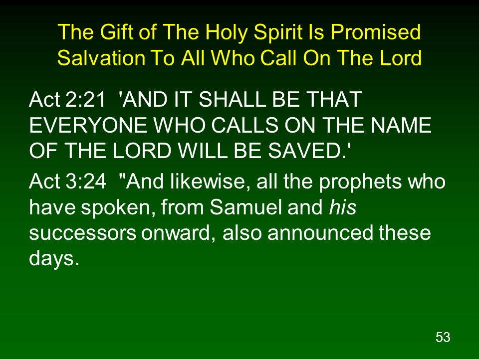 53 The Gift of The Holy Spirit Is Promised Salvation To All Who Call On The Lord Act 2:21 'AND IT SHALL BE THAT EVERYONE WHO CALLS ON THE NAME OF THE