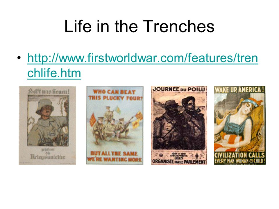Life in the Trenches http://www.firstworldwar.com/features/tren chlife.htmhttp://www.firstworldwar.com/features/tren chlife.htm
