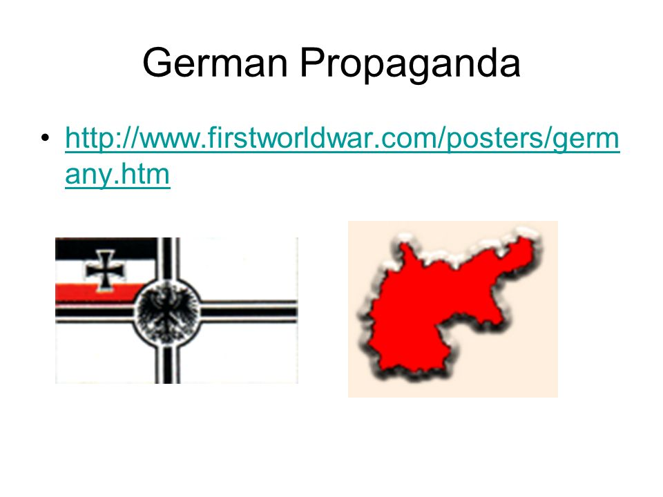 German Propaganda http://www.firstworldwar.com/posters/germ any.htmhttp://www.firstworldwar.com/posters/germ any.htm