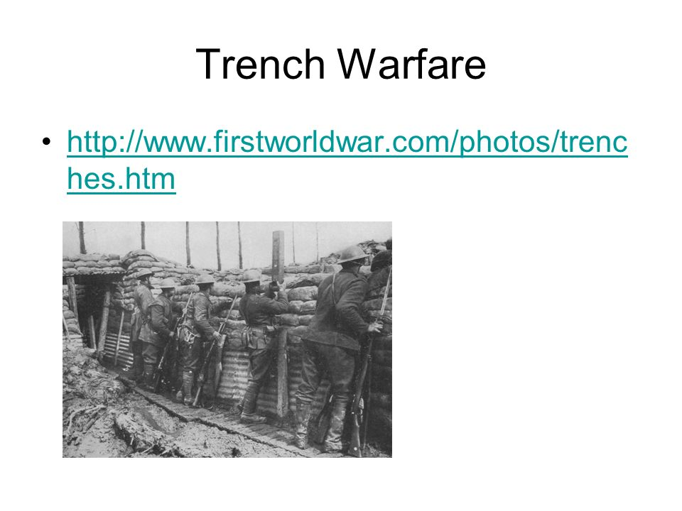 Trench Warfare http://www.firstworldwar.com/photos/trenc hes.htmhttp://www.firstworldwar.com/photos/trenc hes.htm