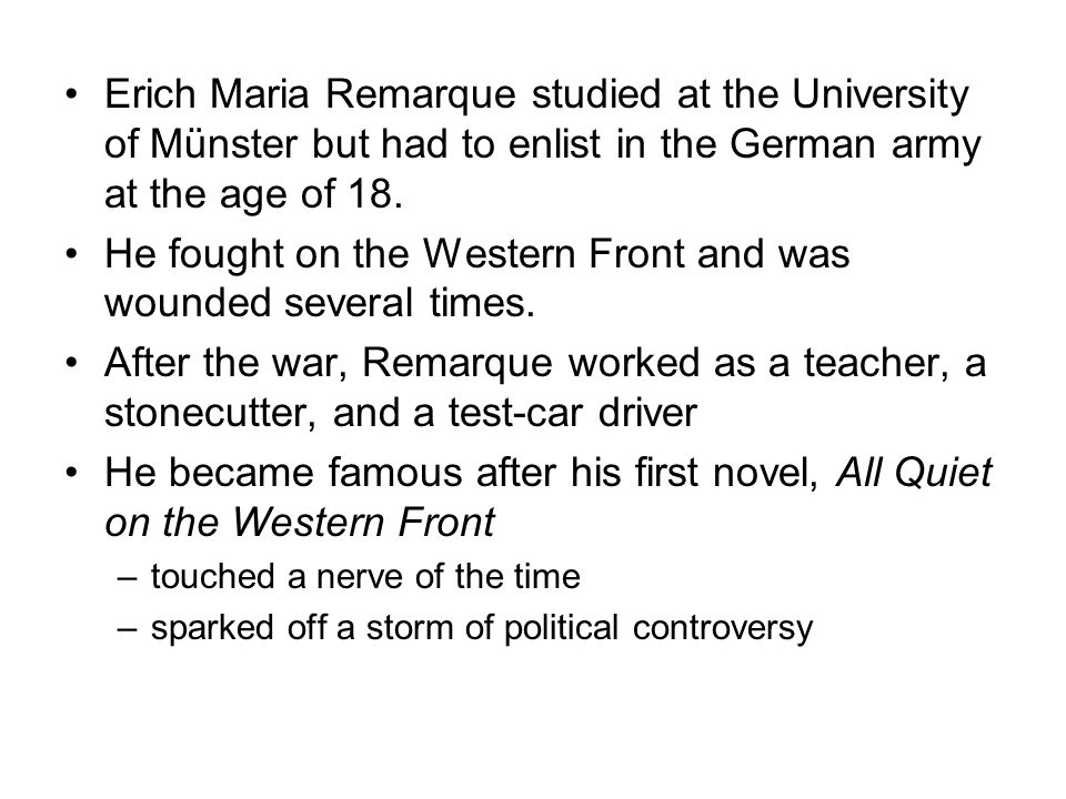 Erich Maria Remarque studied at the University of Münster but had to enlist in the German army at the age of 18.