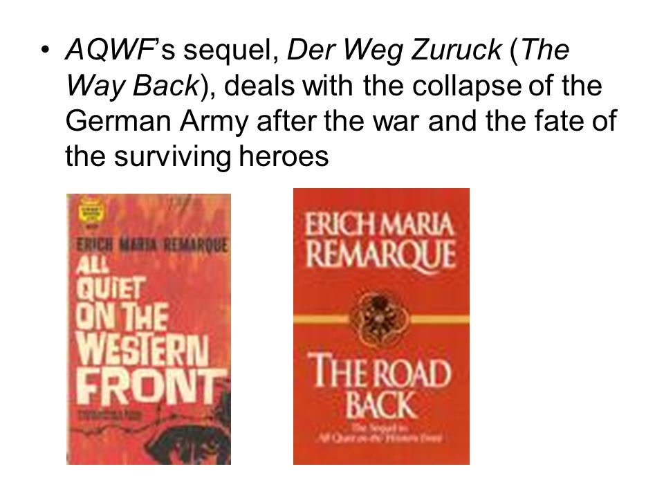 AQWFs sequel, Der Weg Zuruck (The Way Back), deals with the collapse of the German Army after the war and the fate of the surviving heroes