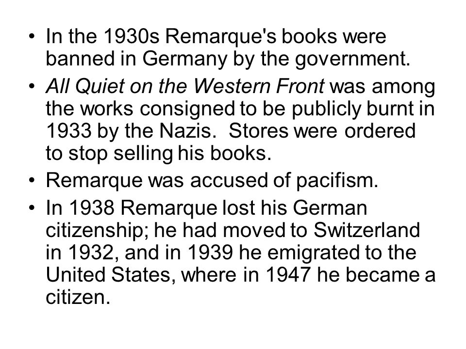 In the 1930s Remarque's books were banned in Germany by the government. All Quiet on the Western Front was among the works consigned to be publicly bu