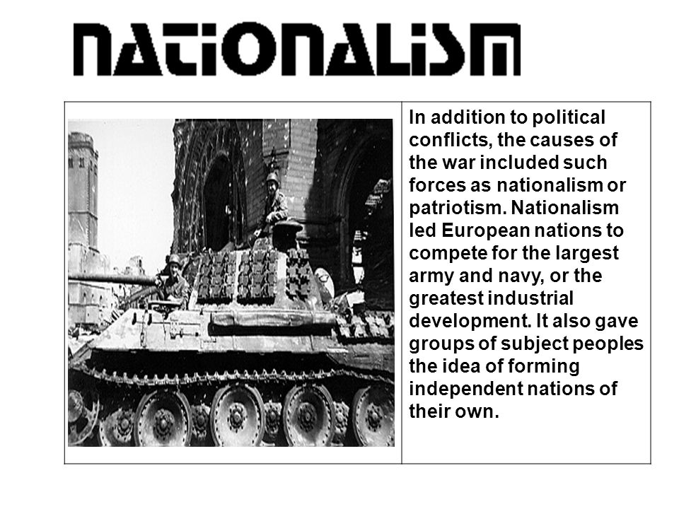 In addition to political conflicts, the causes of the war included such forces as nationalism or patriotism.