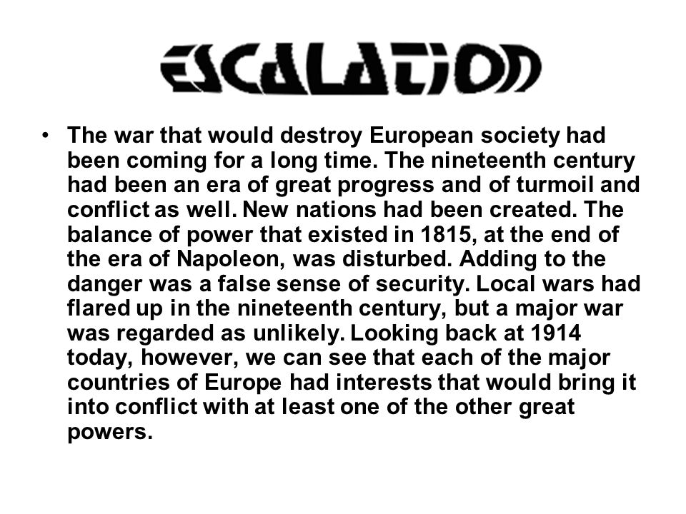 The war that would destroy European society had been coming for a long time. The nineteenth century had been an era of great progress and of turmoil a