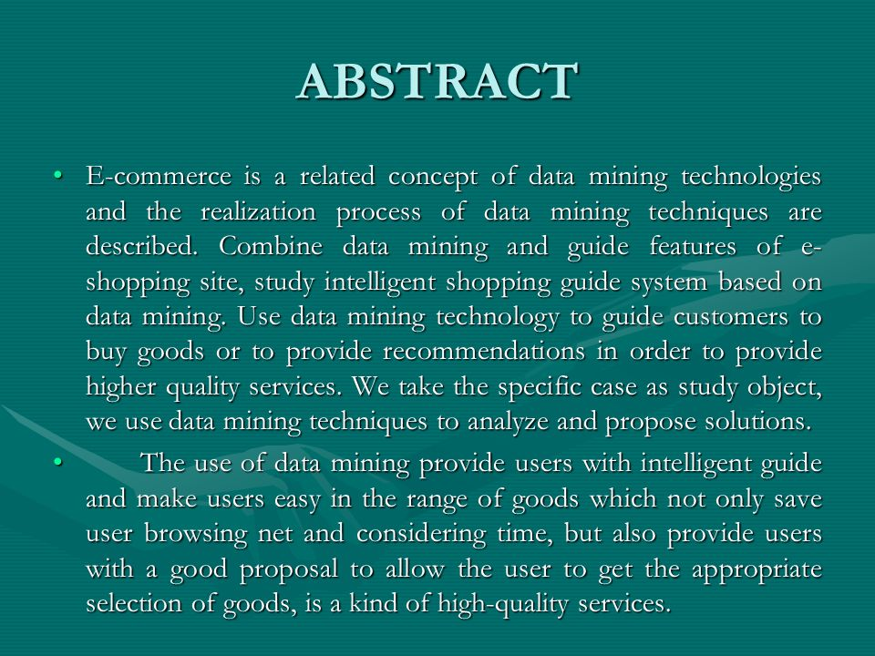 ABSTRACT E-commerce is a related concept of data mining technologies and the realization process of data mining techniques are described. Combine data