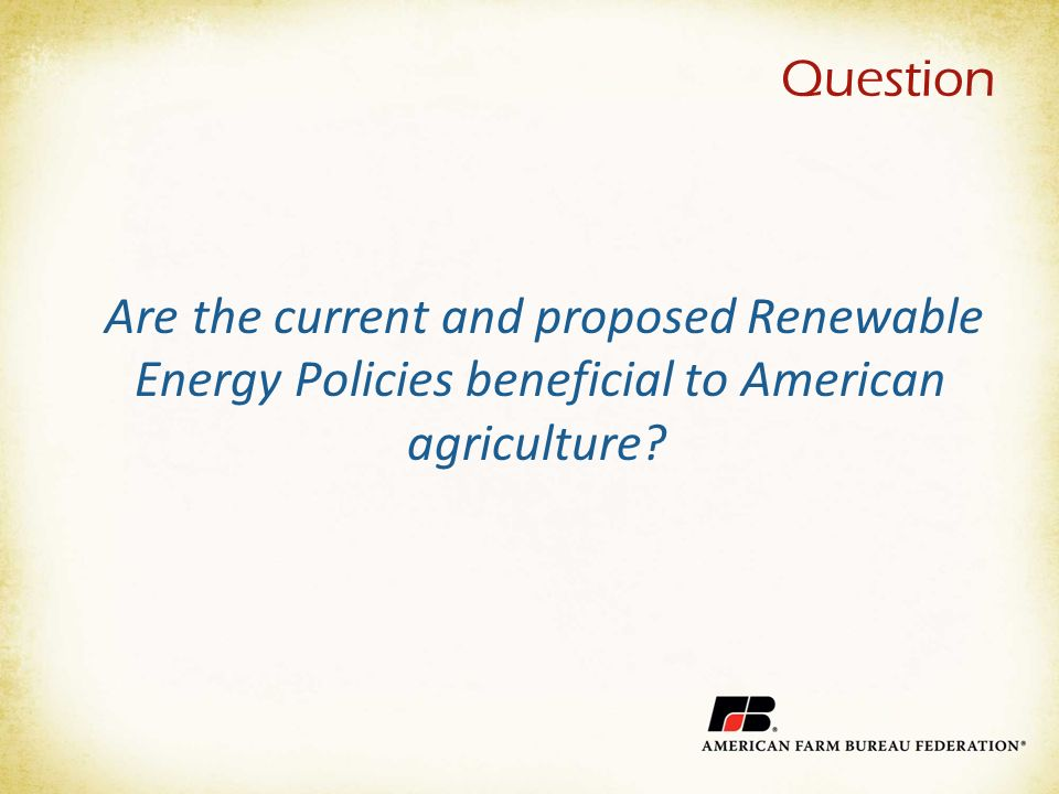 Question Are the current and proposed Renewable Energy Policies beneficial to American agriculture?