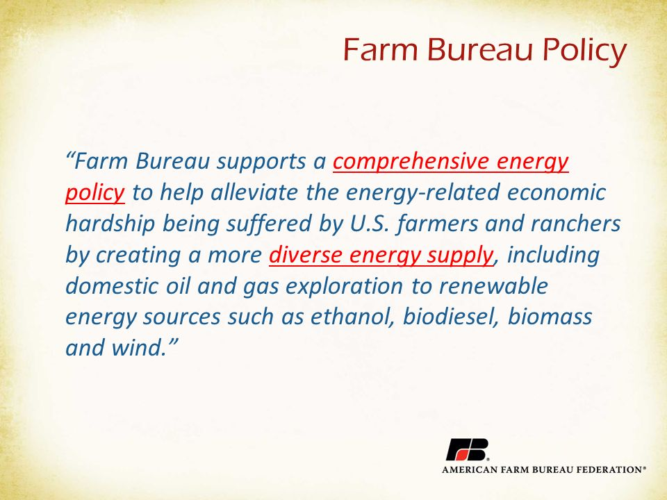 Farm Bureau Policy Farm Bureau supports a comprehensive energy policy to help alleviate the energy-related economic hardship being suffered by U.S.