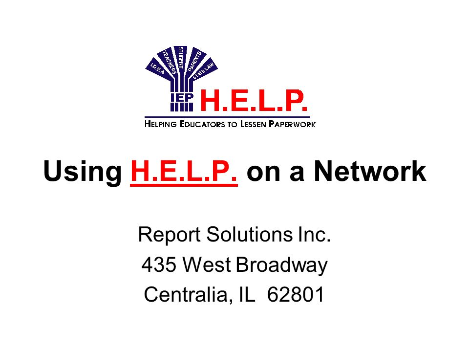 Using H.E.L.P. on a Network Report Solutions Inc. 435 West Broadway Centralia, IL 62801