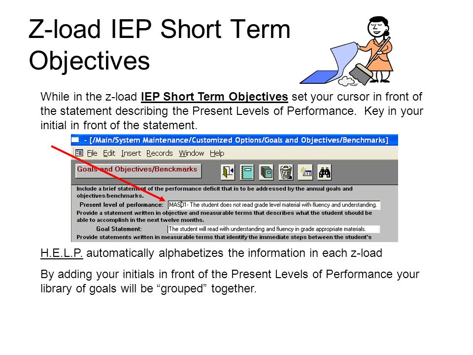 Z-load IEP Short Term Objectives While in the z-load IEP Short Term Objectives set your cursor in front of the statement describing the Present Levels of Performance.