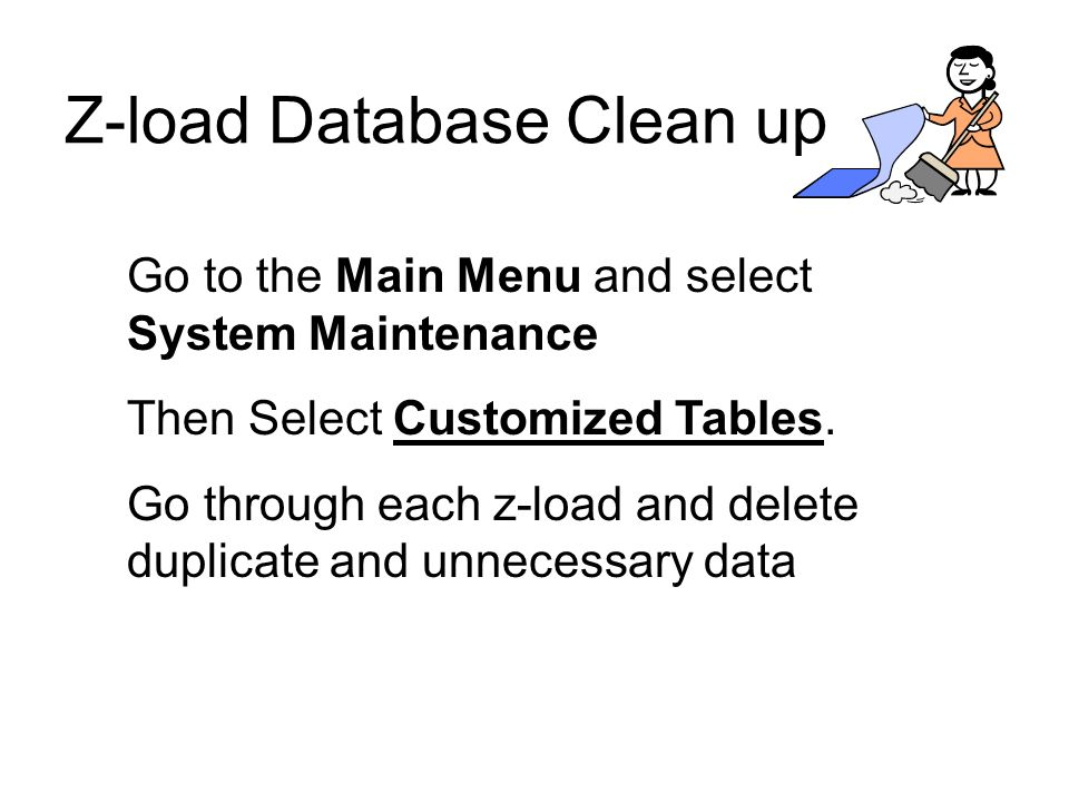 Z-load Database Clean up Go to the Main Menu and select System Maintenance Then Select Customized Tables.