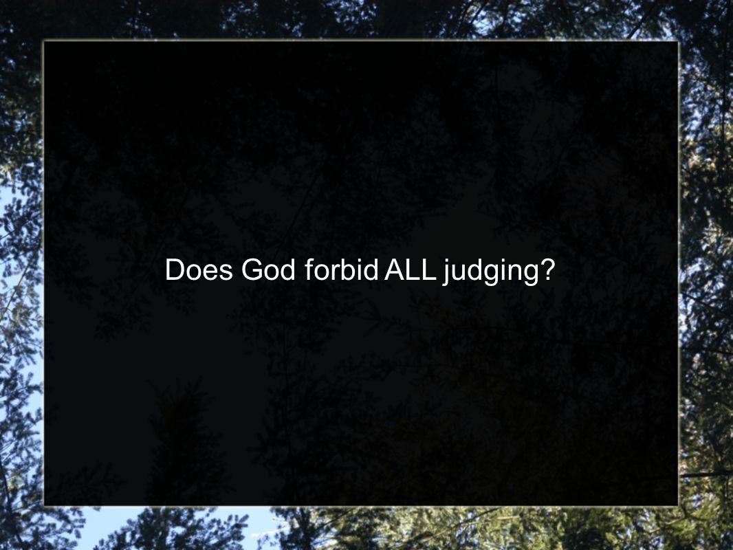 Does God forbid ALL judging