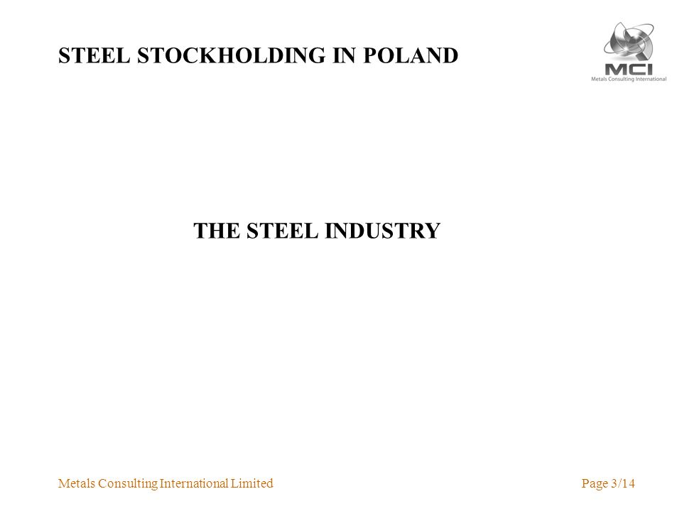 Metals Consulting International LimitedPage 3/14 STEEL STOCKHOLDING IN POLAND THE STEEL INDUSTRY