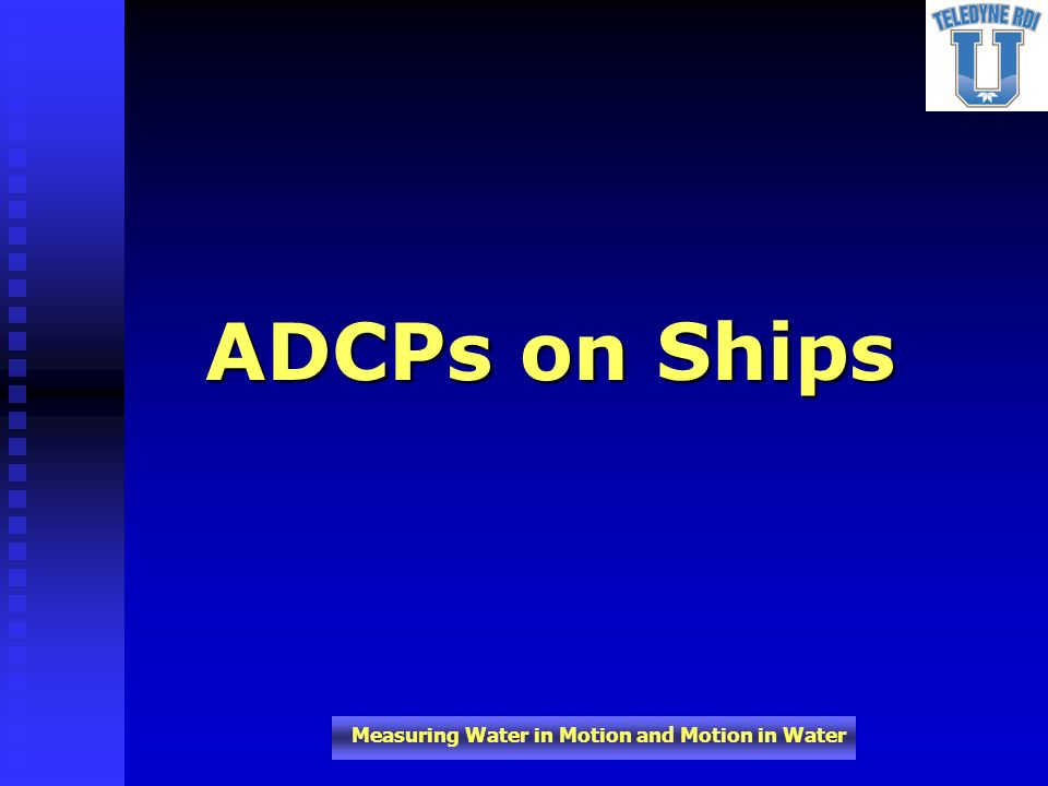Home of the ADCP Measuring Water in Motion and Motion in Water A Typical WinRiver Display